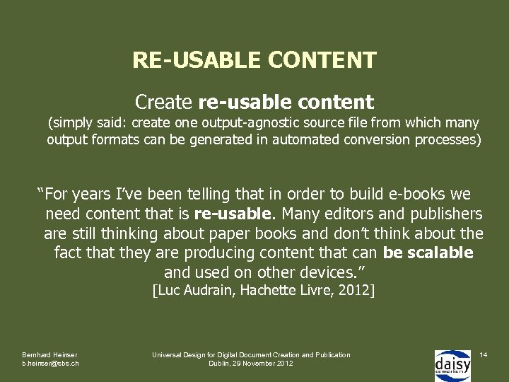 RE-USABLE CONTENT Create re-usable content (simply said: create one output-agnostic source file from which