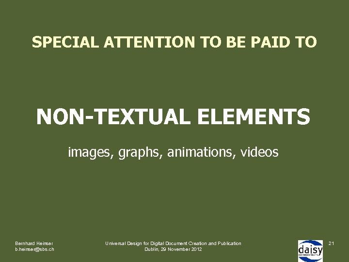SPECIAL ATTENTION TO BE PAID TO NON-TEXTUAL ELEMENTS images, graphs, animations, videos Bernhard Heinser