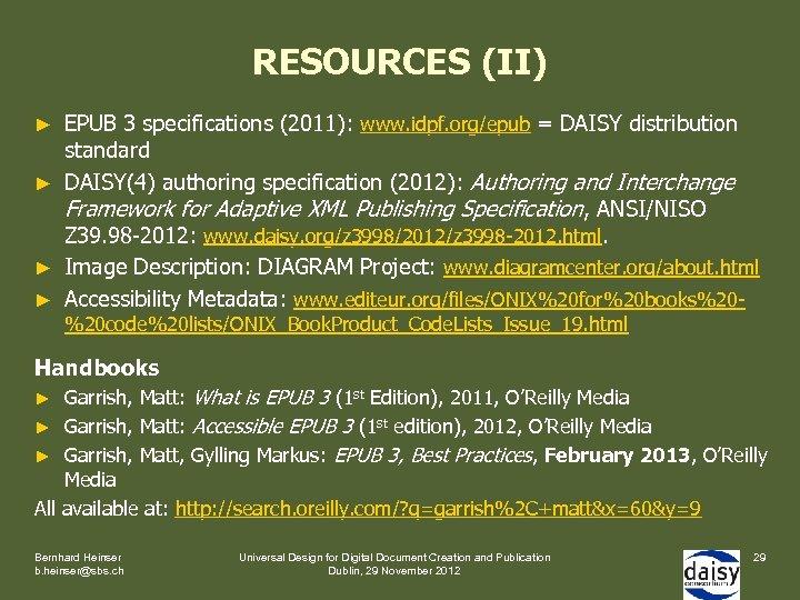 RESOURCES (II) ► ► EPUB 3 specifications (2011): www. idpf. org/epub = DAISY distribution