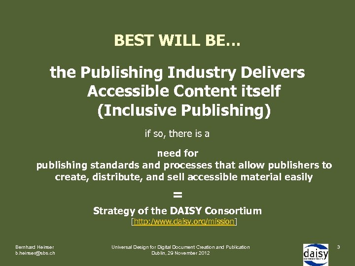 BEST WILL BE… the Publishing Industry Delivers Accessible Content itself (Inclusive Publishing) if so,