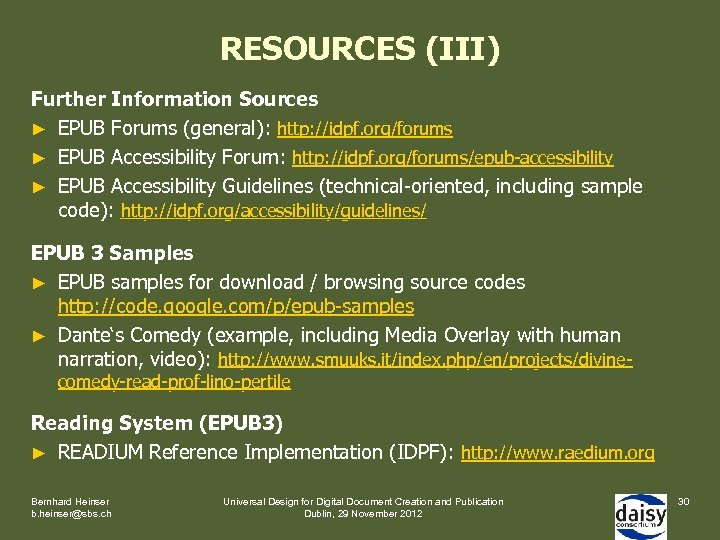 RESOURCES (III) Further Information Sources ► EPUB Forums (general): http: //idpf. org/forums ► EPUB