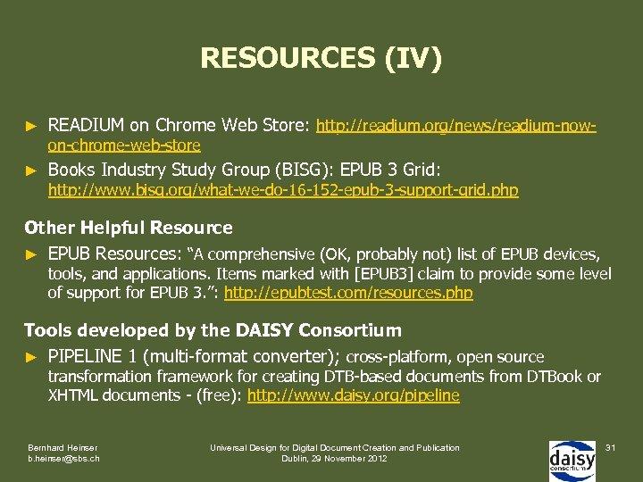RESOURCES (IV) ► READIUM on Chrome Web Store: http: //readium. org/news/readium-now- ► Books Industry