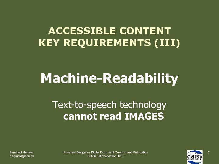 ACCESSIBLE CONTENT KEY REQUIREMENTS (III) Machine-Readability Text-to-speech technology cannot read IMAGES Bernhard Heinser b.
