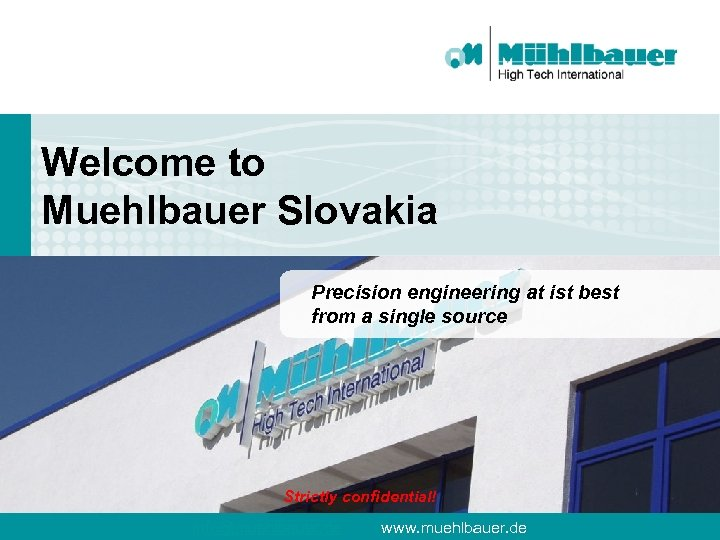Welcome to Muehlbauer Slovakia Precision engineering at ist best from a single source Strictly