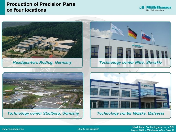 Production of Precision Parts on four locations Headquarters Roding, Germany Technology center Nitra, Slovakia