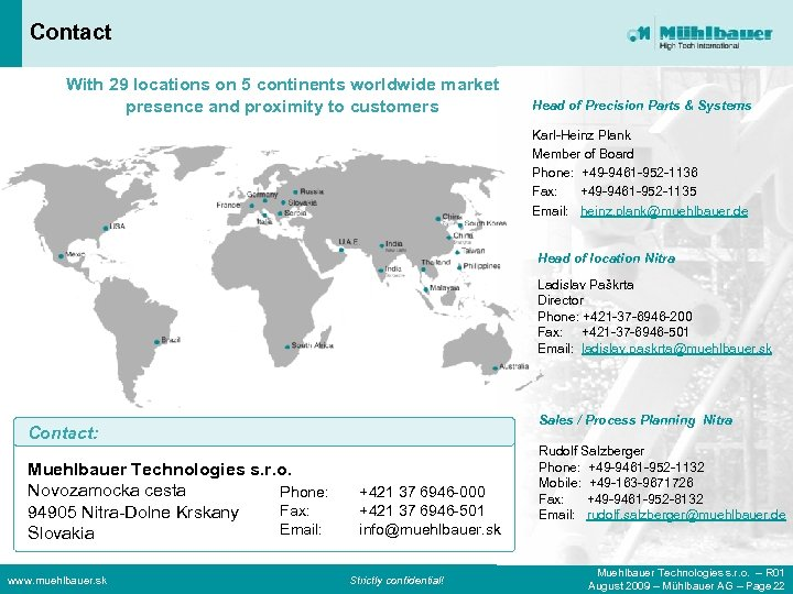 Contact With 29 locations on 5 continents worldwide market presence and proximity to customers