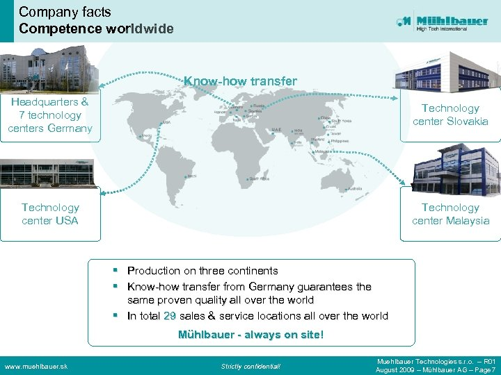 Company facts Competence worldwide Know-how transfer Headquarters & 7 technology centers Germany Technology center