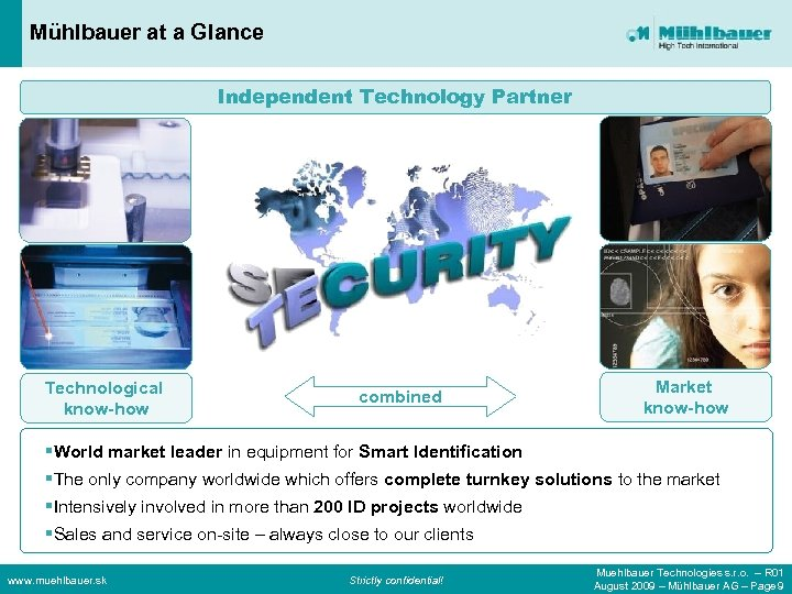 Mühlbauer at a Glance Independent Technology Partner Technological know-how combined Market know-how §World market