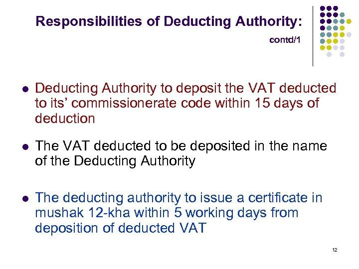 Responsibilities of Deducting Authority: contd/1 l Deducting Authority to deposit the VAT deducted to