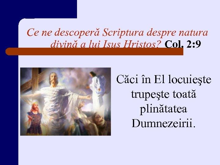 Ce ne descoperă Scriptura despre natura divină a lui Isus Hristos? Col. 2: 9