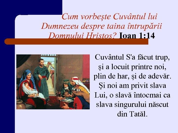 Cum vorbeşte Cuvântul lui Dumnezeu despre taina întrupării Domnului Hristos? Ioan 1: 14 Cuvântul