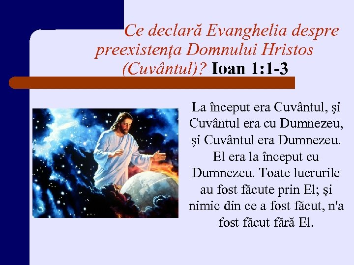 Ce declară Evanghelia despre preexistenţa Domnului Hristos (Cuvântul)? Ioan 1: 1 -3 La început