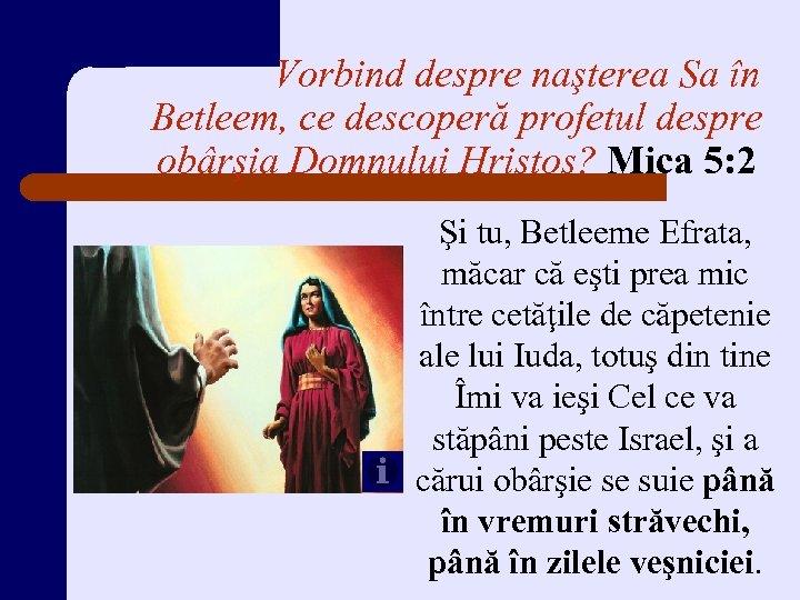 Vorbind despre naşterea Sa în Betleem, ce descoperă profetul despre obârşia Domnului Hristos? Mica