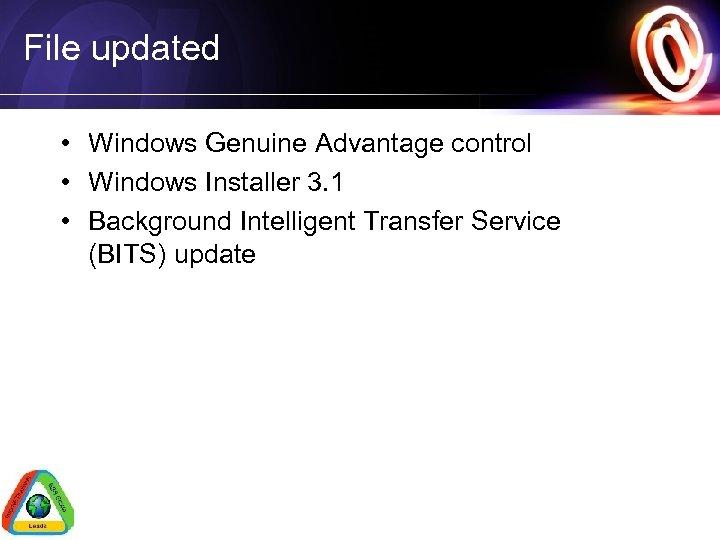 File updated • Windows Genuine Advantage control • Windows Installer 3. 1 • Background