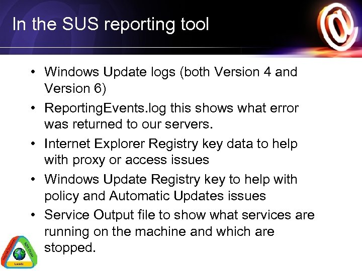 In the SUS reporting tool • Windows Update logs (both Version 4 and Version