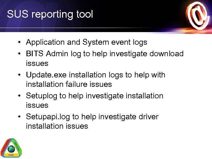 SUS reporting tool • Application and System event logs • BITS Admin log to