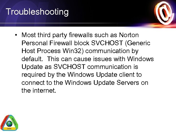 Troubleshooting • Most third party firewalls such as Norton Personal Firewall block SVCHOST (Generic