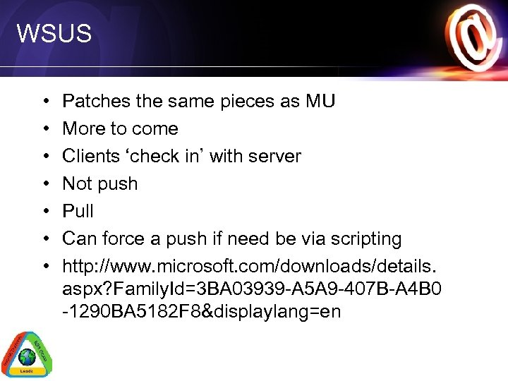 WSUS • • Patches the same pieces as MU More to come Clients 'check