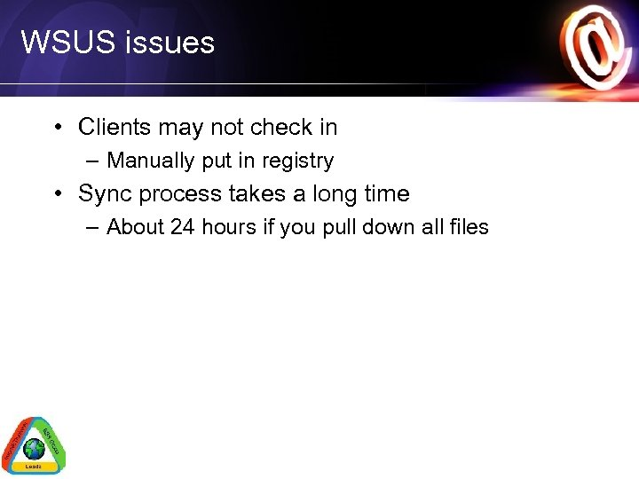 WSUS issues • Clients may not check in – Manually put in registry •