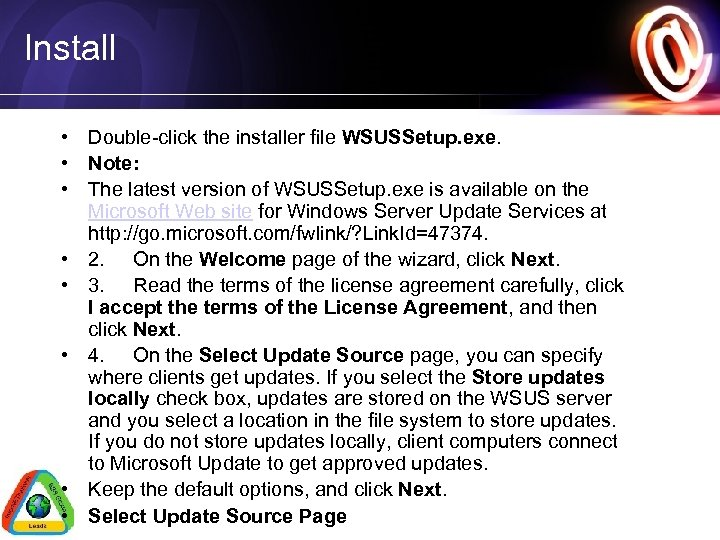 Install • Double-click the installer file WSUSSetup. exe. • Note: • The latest version