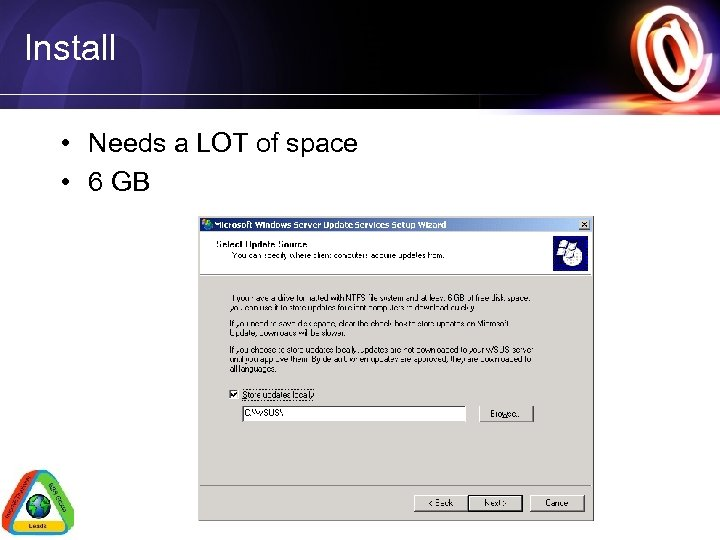 Install • Needs a LOT of space • 6 GB