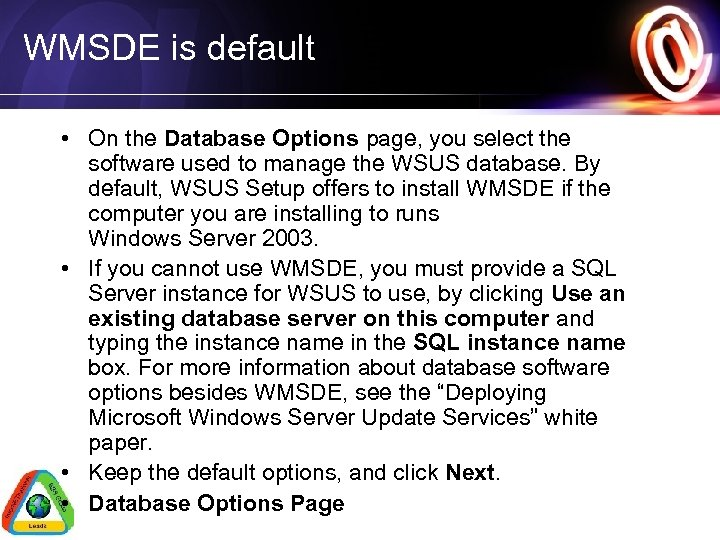 WMSDE is default • On the Database Options page, you select the software used