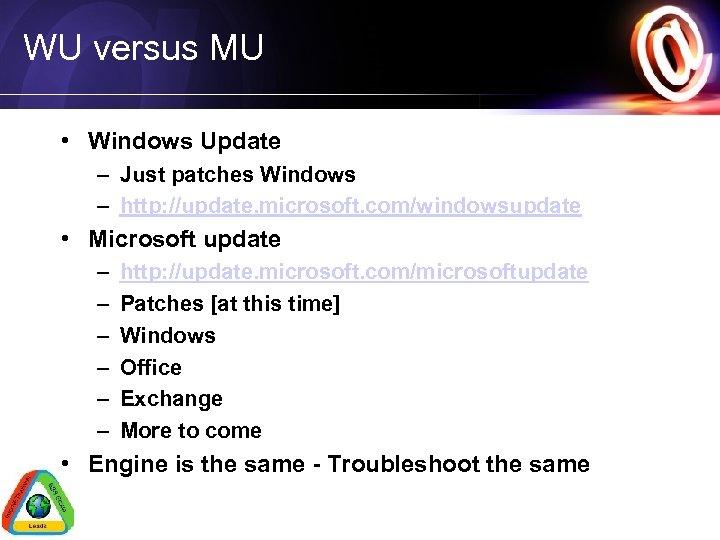 WU versus MU • Windows Update – Just patches Windows – http: //update. microsoft.