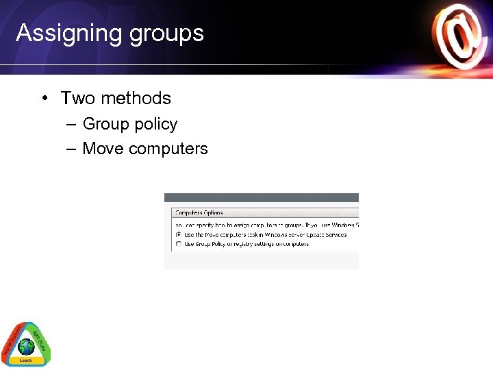 Assigning groups • Two methods – Group policy – Move computers