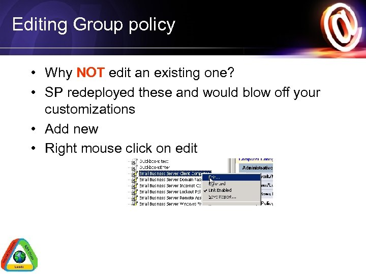 Editing Group policy • Why NOT edit an existing one? • SP redeployed these