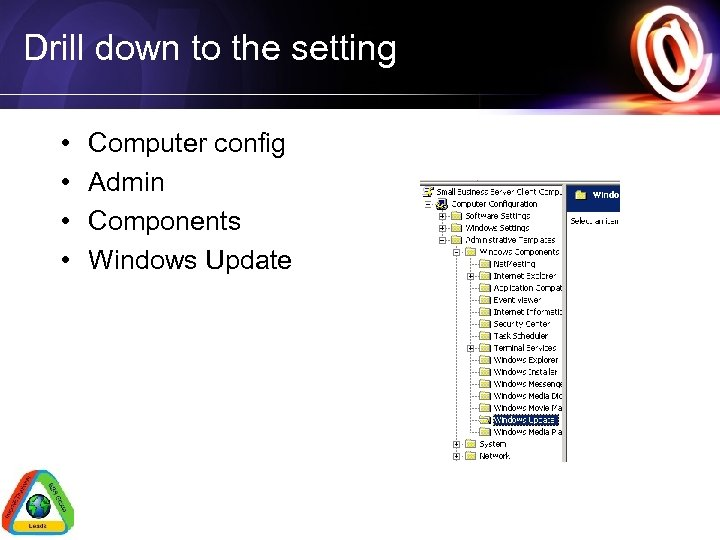 Drill down to the setting • • Computer config Admin Components Windows Update