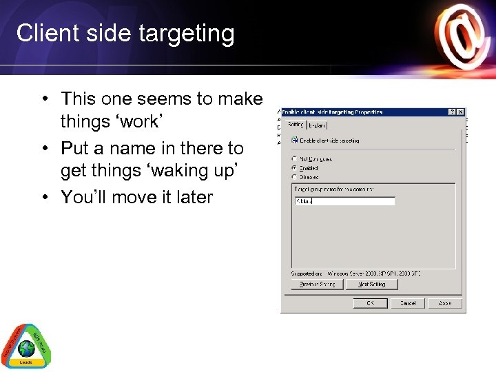 Client side targeting • This one seems to make things 'work' • Put a