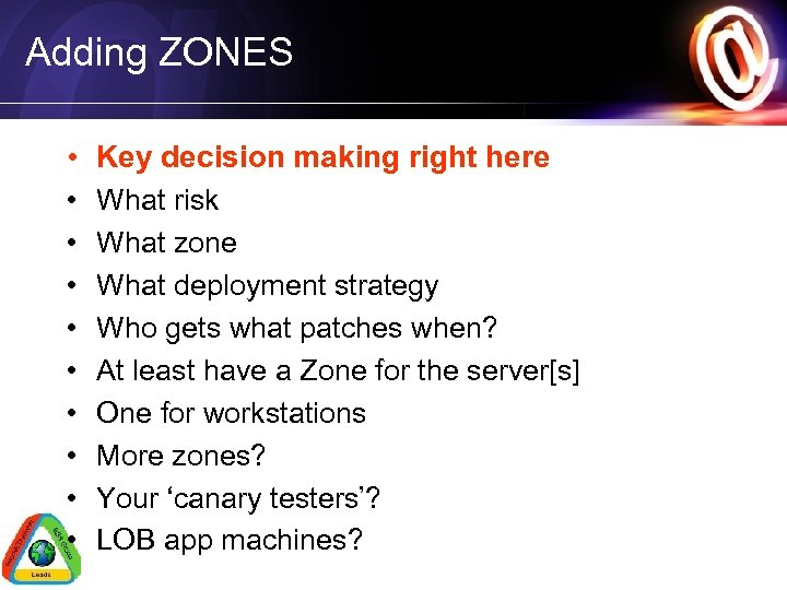 Adding ZONES • • • Key decision making right here What risk What zone