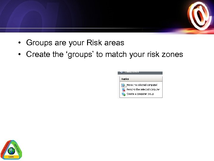 • Groups are your Risk areas • Create the 'groups' to match your