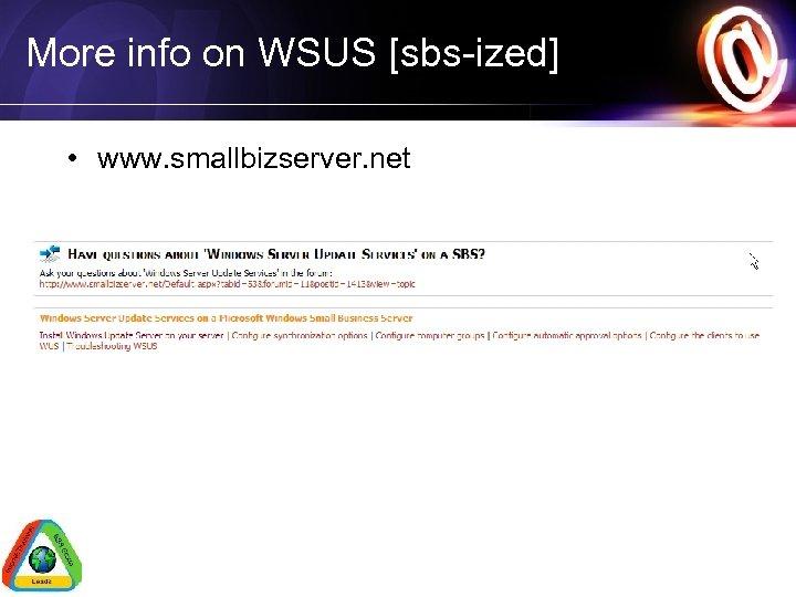 More info on WSUS [sbs-ized] • www. smallbizserver. net
