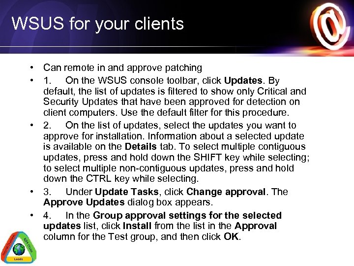 WSUS for your clients • Can remote in and approve patching • 1. On