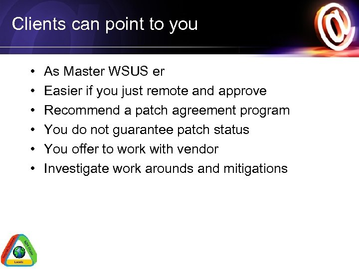 Clients can point to you • • • As Master WSUS er Easier if