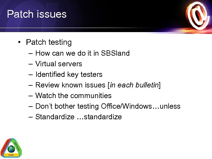 Patch issues • Patch testing – – – – How can we do it