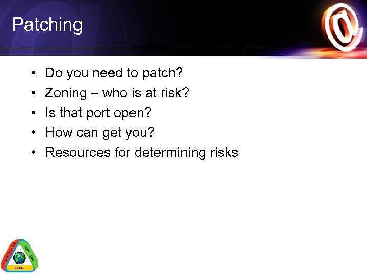 Patching • • • Do you need to patch? Zoning – who is at