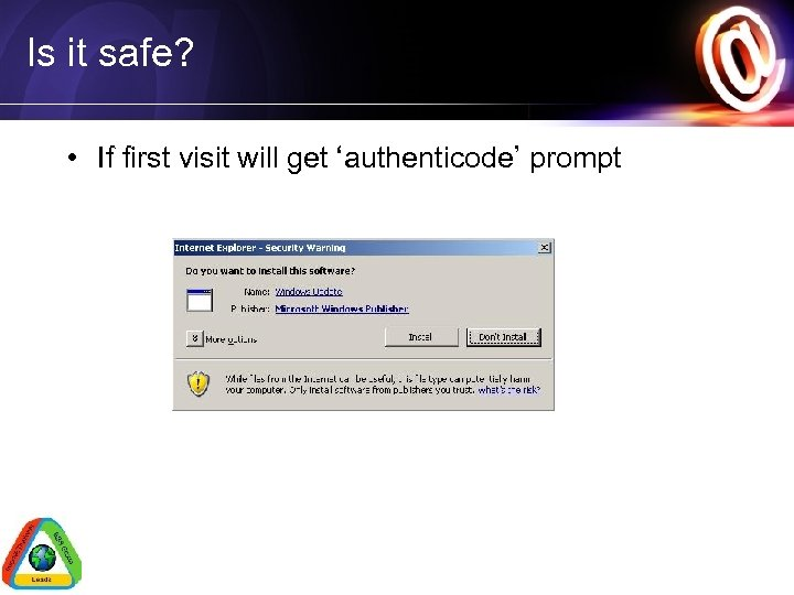 Is it safe? • If first visit will get 'authenticode' prompt
