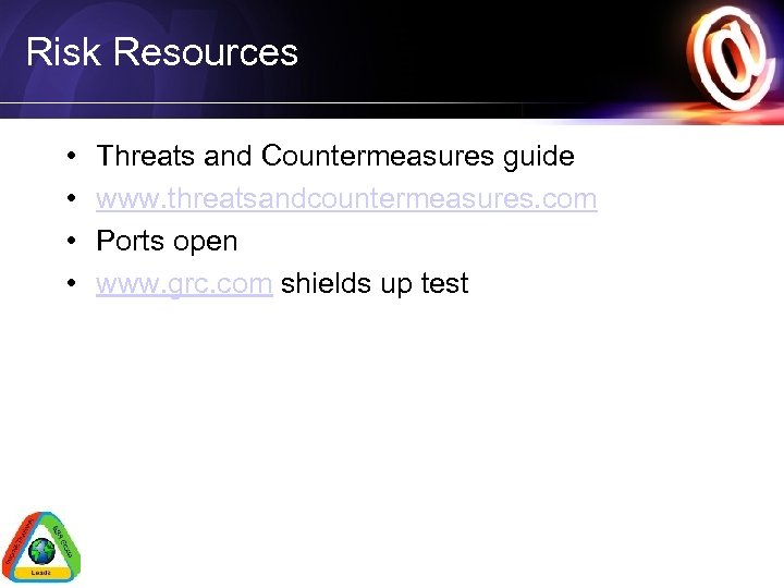 Risk Resources • • Threats and Countermeasures guide www. threatsandcountermeasures. com Ports open www.