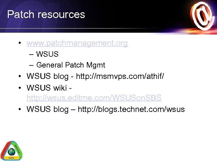 Patch resources • www. patchmanagement. org – WSUS – General Patch Mgmt • WSUS