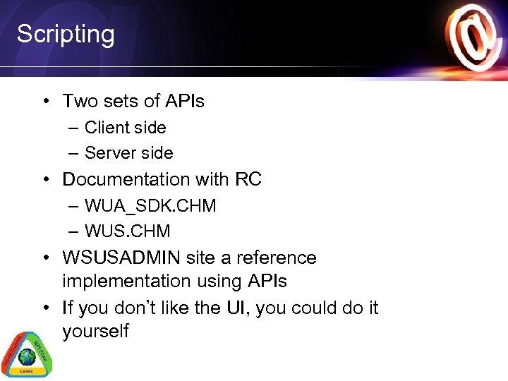 Scripting • Two sets of APIs – Client side – Server side • Documentation