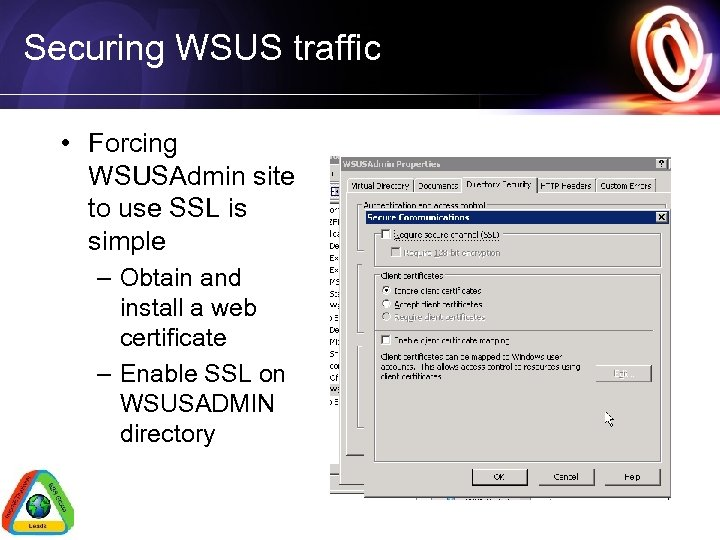 Securing WSUS traffic • Forcing WSUSAdmin site to use SSL is simple – Obtain