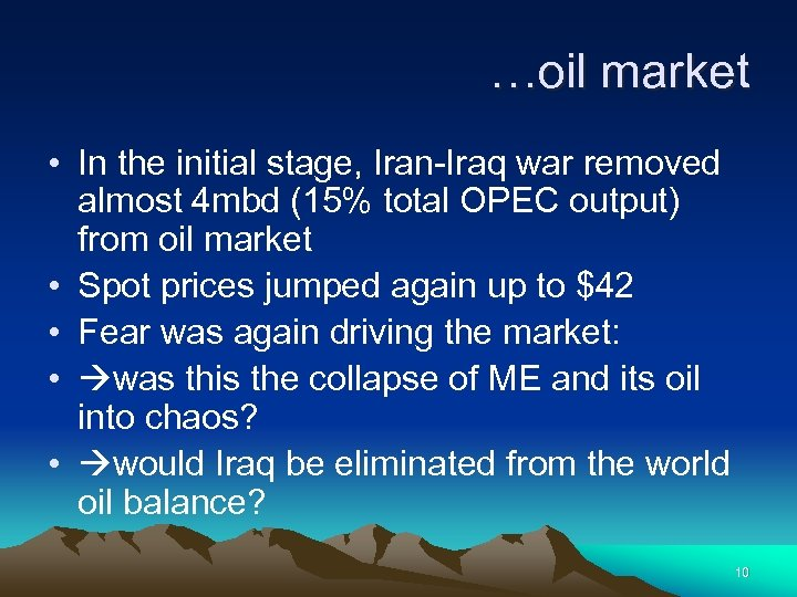 …oil market • In the initial stage, Iran-Iraq war removed almost 4 mbd (15%