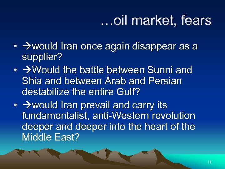 …oil market, fears • would Iran once again disappear as a supplier? • Would