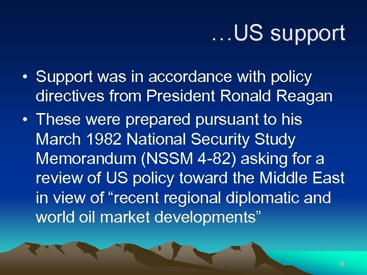 …US support • Support was in accordance with policy directives from President Ronald Reagan
