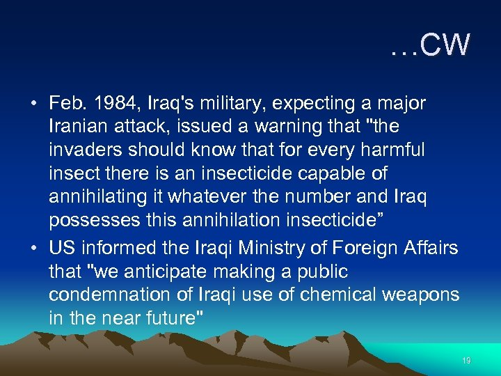 …CW • Feb. 1984, Iraq's military, expecting a major Iranian attack, issued a warning