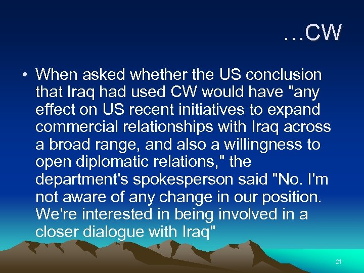…CW • When asked whether the US conclusion that Iraq had used CW would