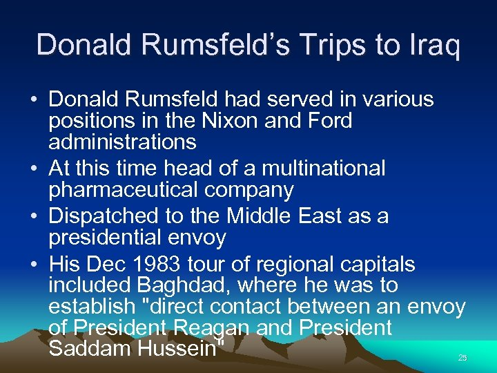 Donald Rumsfeld's Trips to Iraq • Donald Rumsfeld had served in various positions in