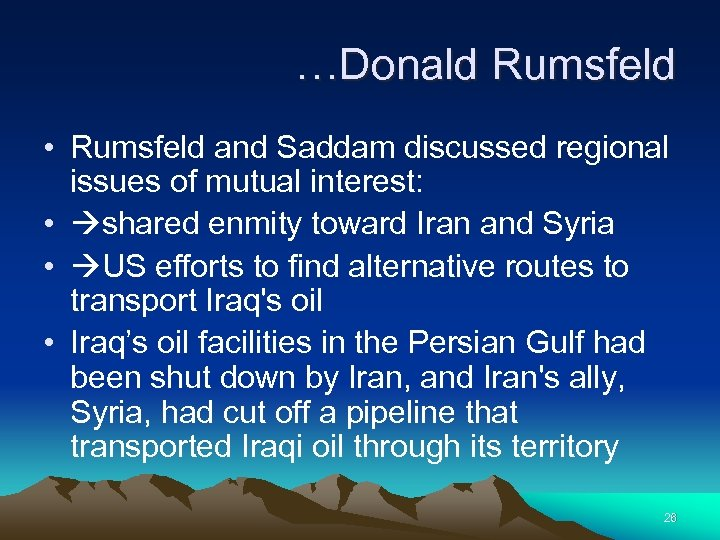 …Donald Rumsfeld • Rumsfeld and Saddam discussed regional issues of mutual interest: • shared